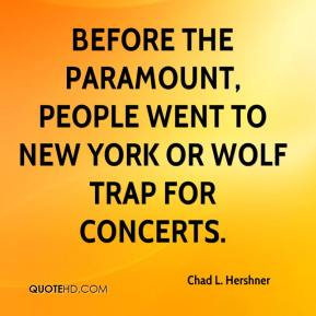 Chad L. Hershner - Before the Paramount, people went to New York or Wolf Trap for concerts.
