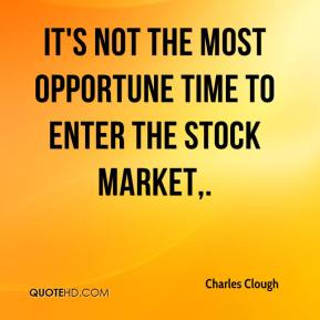Charles Clough - It's not the most opportune time to enter the stock market.