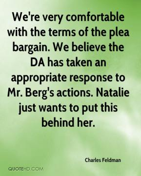 Charles Feldman - We're very comfortable with the terms of the plea bargain. We believe the DA has taken an appropriate response to Mr. Berg's actions. Natalie just wants to put this behind her.