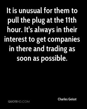 Charles Geisst - It is unusual for them to pull the plug at the 11th hour. It's always in their interest to get companies in there and trading as soon as possible.