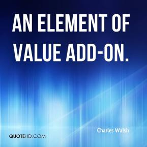 Charles Walsh - an element of value add-on.