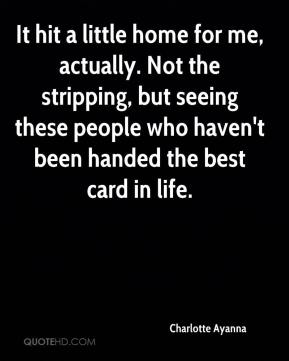 Charlotte Ayanna - It hit a little home for me, actually. Not the stripping, but seeing these people who haven't been handed the best card in life.