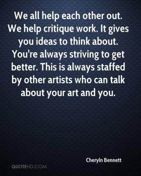 Cheryln Bennett - We all help each other out. We help critique work. It gives you ideas to think about. You're always striving to get better. This is always staffed by other artists who can talk about your art and you.