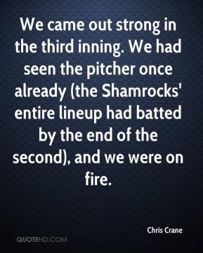 Chris Crane - We came out strong in the third inning. We had seen the pitcher once already (the Shamrocks' entire lineup had batted by the end of the second), and we were on fire.