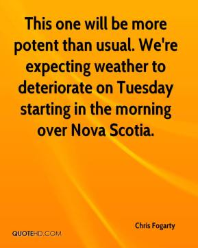 Chris Fogarty - This one will be more potent than usual. We're expecting weather to deteriorate on Tuesday starting in the morning over Nova Scotia.