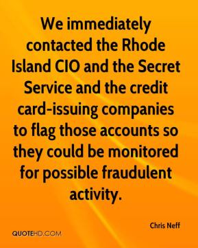 Chris Neff - We immediately contacted the Rhode Island CIO and the Secret Service and the credit card-issuing companies to flag those accounts so they could be monitored for possible fraudulent activity.