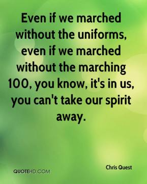 Even if we marched without the uniforms, even if we marched without the marching 100, you know, it's in us, you can't take our spirit away.