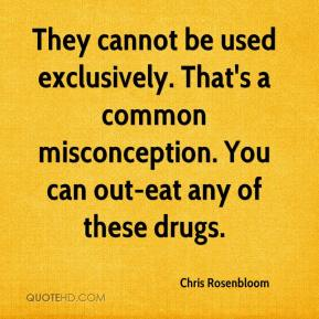 Chris Rosenbloom - They cannot be used exclusively. That's a common misconception. You can out-eat any of these drugs.