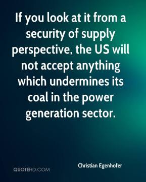 Christian Egenhofer - If you look at it from a security of supply perspective, the US will not accept anything which undermines its coal in the power generation sector.