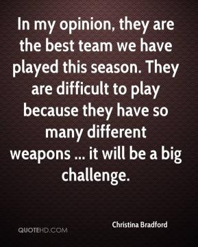 Christina Bradford - In my opinion, they are the best team we have played this season. They are difficult to play because they have so many different weapons ... it will be a big challenge.