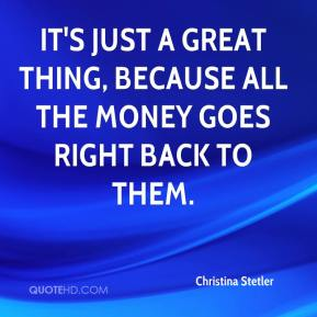 Christina Stetler - It's just a great thing, because all the money goes right back to them.