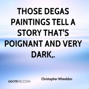 Christopher Wheeldon - Those Degas paintings tell a story that's poignant and very dark.