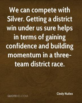 Cindy Nuñez - We can compete with Silver. Getting a district win under us sure helps in terms of gaining confidence and building momentum in a three-team district race.