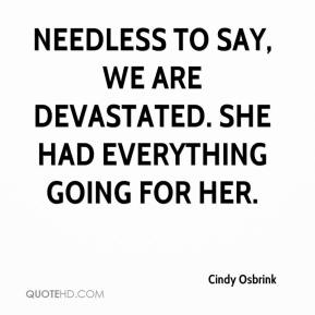 Cindy Osbrink - Needless to say, we are devastated. She had everything going for her.