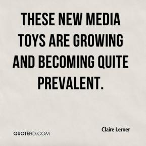 Claire Lerner - These new media toys are growing and becoming quite prevalent.
