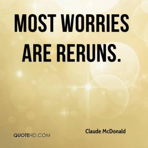 Most worries are reruns.