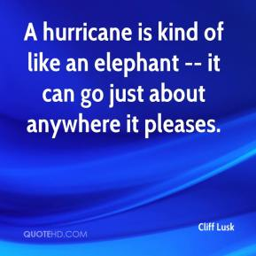 Cliff Lusk - A hurricane is kind of like an elephant -- it can go just about anywhere it pleases.