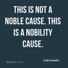 Cody Camacho - This is not a noble cause. This is a nobility cause.