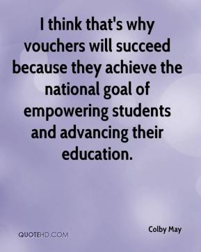 Colby May - I think that's why vouchers will succeed because they achieve the national goal of empowering students and advancing their education.