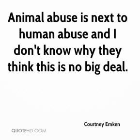 Courtney Emken - Animal abuse is next to human abuse and I don't know why they think this is no big deal.