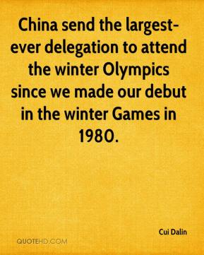 Cui Dalin - China send the largest-ever delegation to attend the winter Olympics since we made our debut in the winter Games in 1980.