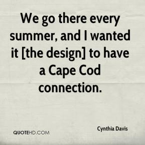 Cynthia Davis - We go there every summer, and I wanted it [the design] to have a Cape Cod connection.