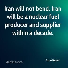 Iran will not bend. Iran will be a nuclear fuel producer and supplier within a decade.