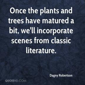 Dagny Robertson - Once the plants and trees have matured a bit, we'll incorporate scenes from classic literature.