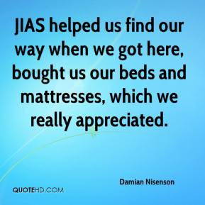 Damian Nisenson - JIAS helped us find our way when we got here, bought us our beds and mattresses, which we really appreciated.