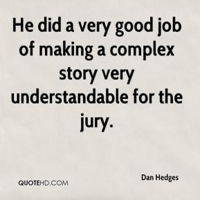 Dan Hedges - He did a very good job of making a complex story very understandable for the jury.