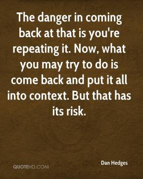Dan Hedges - The danger in coming back at that is you're repeating it. Now, what you may try to do is come back and put it all into context. But that has its risk.