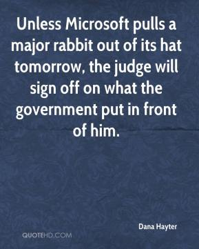 Dana Hayter - Unless Microsoft pulls a major rabbit out of its hat tomorrow, the judge will sign off on what the government put in front of him.