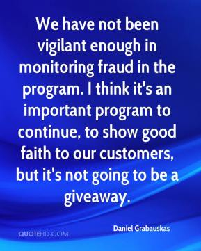 Daniel Grabauskas - We have not been vigilant enough in monitoring fraud in the program. I think it's an important program to continue, to show good faith to our customers, but it's not going to be a giveaway.