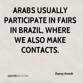 Danny Arendt - Arabs usually participate in fairs in Brazil, where we also make contacts.