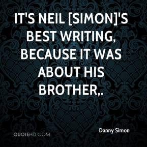 Danny Simon - It's Neil [Simon]'s best writing, because it was about his brother.