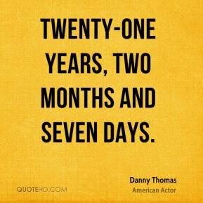 Danny Thomas - Twenty-one years, two months and seven days.