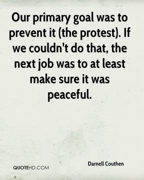 Darnell Couthen - Our primary goal was to prevent it (the protest). If we couldn't do that, the next job was to at least make sure it was peaceful.