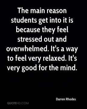 Darren Rhodes - The main reason students get into it is because they feel stressed out and overwhelmed. It's a way to feel very relaxed. It's very good for the mind.