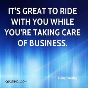 Darryl Worley - It's great to ride with you while you're taking care of business.