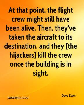 At that point, the flight crew might still have been alive. Then, they've taken the aircraft to its destination, and they [the hijackers] kill the crew once the building is in sight.