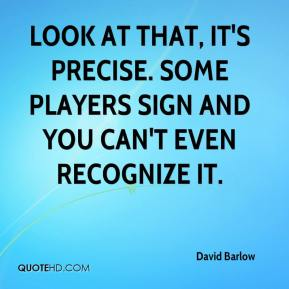 David Barlow - Look at that, it's precise. Some players sign and you can't even recognize it.