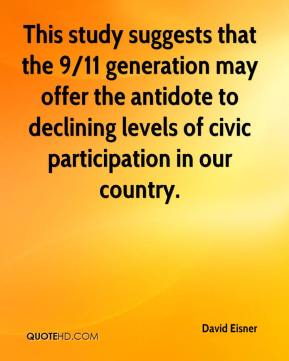 David Eisner - This study suggests that the 9/11 generation may offer the antidote to declining levels of civic participation in our country.