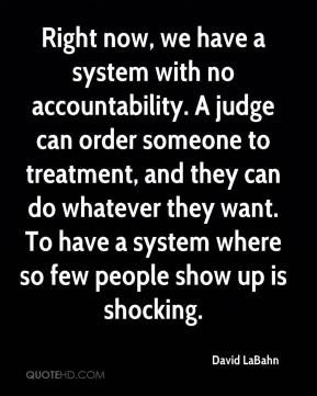 Right now, we have a system with no accountability. A judge can order someone to treatment, and they can do whatever they want. To have a system where so few people show up is shocking.