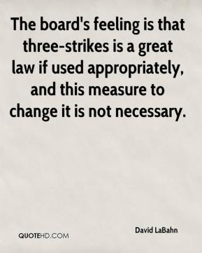 The board's feeling is that three-strikes is a great law if used appropriately, and this measure to change it is not necessary.