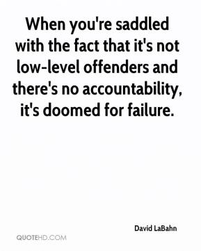 When you're saddled with the fact that it's not low-level offenders and there's no accountability, it's doomed for failure.
