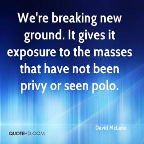 David McLane - We're breaking new ground. It gives it exposure to the masses that have not been privy or seen polo.
