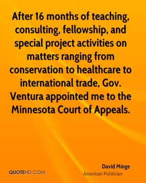After 16 months of teaching, consulting, fellowship, and special project activities on matters ranging from conservation to healthcare to international trade, Gov. Ventura appointed me to the Minnesota Court of Appeals.