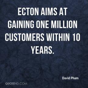 David Pham - Ecton aims at gaining one million customers within 10 years.