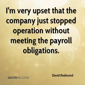 David Redmond - I'm very upset that the company just stopped operation without meeting the payroll obligations.