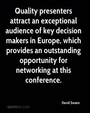 David Swann - Quality presenters attract an exceptional audience of key decision makers in Europe, which provides an outstanding opportunity for networking at this conference.